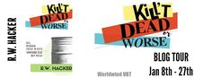 Blog Tour for Kill't Dead or Worse by R.W. Hacker with Excerpt and Giveaway