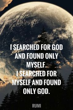 I searched for god and found only myself. I searched for myself and found only…