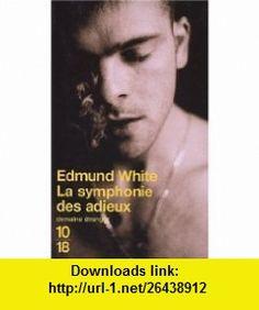 La symphonie des adieux (French Edition) (9782264029157) Edmund White , ISBN-10: 2264029153  , ISBN-13: 978-2264029157 ,  , tutorials , pdf , ebook , torrent , downloads , rapidshare , filesonic , hotfile , megaupload , fileserve