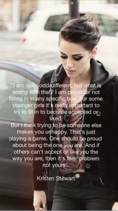 """""""...trying to be someone else makes you unhappy...One should be proud about being the one you are..."""""""
