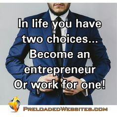 In life you have two choices... Become an #entrepreneur or work for one! #preloadedwebsites