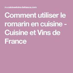 Comment utiliser le romarin en cuisine - Cuisine et Vins de France