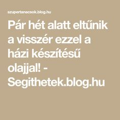 Pár hét alatt eltűnik a visszér ezzel a házi készítésű olajjal! - Segithetek.blog.hu Health Fitness, Homemade, Life, Beauty, Mint, Therapy, Alternative, Creative, Hand Made