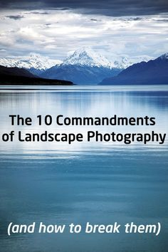 The 10 Commandments of Landscape Photography (and how to break them). Practical landscape photography tips to get you started, and clever ideas for how to break the rules for more creative results!