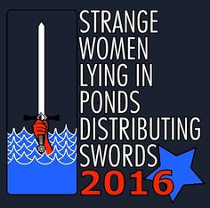 I want this shirt so fucking bad! | Strange Women Lying in Ponds Distributing Swords 2016 by chujfugh