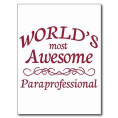 Paraprofessional - they now have a name for teacher's aide ...