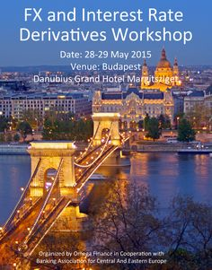 FX and Interest Rate Derivatives Workshop in Budapest Danubius Grand Hotel Margitsziget on 28-29 May 2015. Find out more about the workshop at http://www.omegafinance.si/uk/broshures/DerivativesWorkshopBudapestMay2015.pdf