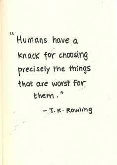 """Humans do have a knack for choosing precisely those things which are worst for them."" ― J.K. Rowling (Harry Potter and the Philosopher's Stone, pg 215) • handwriting by ferula-"