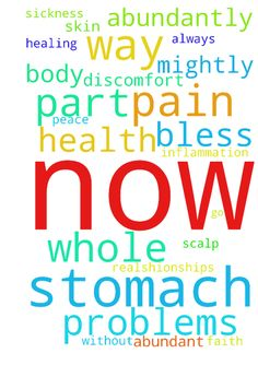 total healing in my stomach whole body now in jesus namess -  	urgent please all pray I need your prayers in jesus name I stop feeling sick permantly now I will not feel sick any more I do not need anti sickness tablets any more in jesus name all inflammation in my stomach whole body�all every stomach problems every all symtoms ichy scalp thin hair all water in my ear sore throat asthma all coughing all weezing tight chest all every pain every all discomfort all acid problems in my stomach…