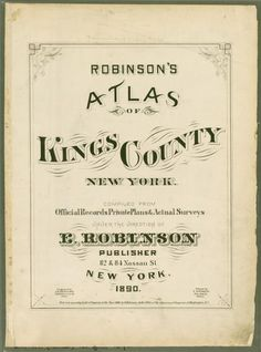 Robinson's atlas of Kings County, New York : compiled from official records ... / under the direction of E. Robinson.  [Atlas of Kings County, New York ] (1890)