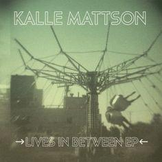 Kalle Mattson - Lives In Between EP