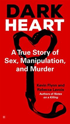 Dark Heart: A True Story of Sex, Manipulation, and Murder by author Kevin Flynn. The harrowing story of the games that couples play—and what happens when role-playing becomes a deadly reality.  #KevinFlynn #DarkHeart #Murder #Sex #RolePlay #TrueCrime #TrueCrimeBooks #MissingLeads