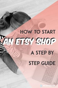 How to Start An Etsy Shop - Have you thought of opening an Etsy shop but don't know where to start? This is the perfect guide to get you started.