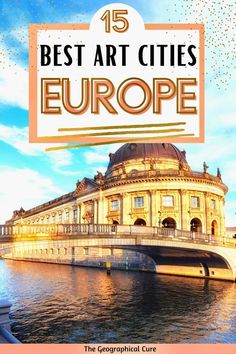 Top 15 Cities in Europe for Art Lovers, For a Cultural City Break
