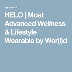 HELO | Most Advanced Wellness & Lifestyle Wearable by Wor(l)d