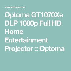 Optoma GT1070Xe DLP 1080p Full HD Home Entertainment Projector :: Optoma