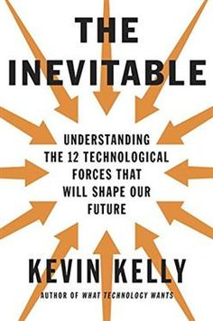 The Inevitable: Understanding the 12 Technological Forces That Will Shape Our Future - 企業管理   誠品網路書店
