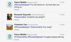 This is an example of different brands talking to each other on Twitter. Some one mentions Yorkshire tea to Tesco Mobile after they say 'put the kettle on out feet are killing us' then yorkshire tea reply saying 'you rang?' and Tesco mobile replys saying '2 sugars please darling'.