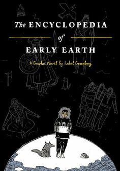 The Encyclopedia of Early Earth by Isabel Greenberg, http://www.amazon.co.uk/dp/0224097199/ref=cm_sw_r_pi_dp_26-Osb15C824C/278-8129736-5616700