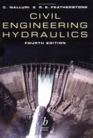 Civil engineering hydraulics : essential theory with worked examples / C. Nalluri, R.E. Featherstone.