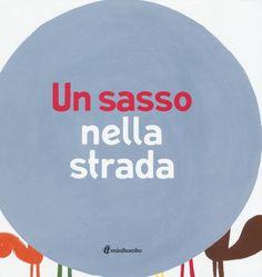 Libro Un sasso nella strada Ilaria Antonini , Barbara Balduzzi , Marco Scalcione
