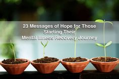 """23 Messages of Hope for Those Starting Their Mental Illness Recovery Journey - The word """"recovery"""" can mean many things when you live with a mental illness, and each person's recovery journey is unique. Maybe it starts with a diagnosis or with those first steps into therapy. Maybe it involves learning coping skills, medication changes, missteps and challenging old habits. Maybe it's a lifelong process, or maybe it takes merely a few months."""