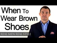 When Can A Man Wear Brown Shoes? 3 Factors To Help You Determine When To Wear Brown Vs Black  Have a mens style question or want to help answer? Check out my new Mens Style Q&A website  Men style guide videos