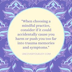 Be attentive to what mindful practices you try as a survivor of abuse. mindfulness quotes, meditation quotes, trauma memories, trauma coping, coping skills, meditation to cope, cope with abuse, mindfulness tips, meditation tips, healing from abuse, recovery from abuse, harmful meditations, dangers of meditation, meditation risks, meditation facts Types Of Meditation, Meditation Quotes, Mindfulness Quotes, Mental Illness Stigma, Ptsd Quotes, Depression Remedies, Loving Kindness Meditation, Motivational Blogs, Mindfulness Techniques