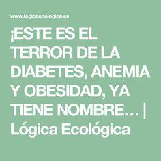 ¡ESTE ES EL TERROR DE LA DIABETES, ANEMIA Y OBESIDAD, YA TIENE NOMBRE… | Lógica Ecológica