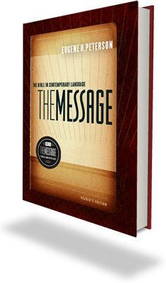 The Message--translated from the original Greek and Hebrew texts to create this Bible in Contemporary Language.