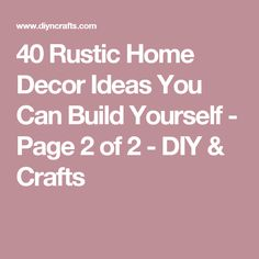 40 Rustic Home Decor Ideas You Can Build Yourself - Page 2 of 2 - DIY & Crafts