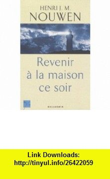 Revenir à la maison ce soir (French Edition) (9782923694139) Henri Nouwen , ISBN-10: 2923694139  , ISBN-13: 978-2923694139 ,  , tutorials , pdf , ebook , torrent , downloads , rapidshare , filesonic , hotfile , megaupload , fileserve