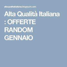 Alta Qualità Italiana  : OFFERTE RANDOM GENNAIO