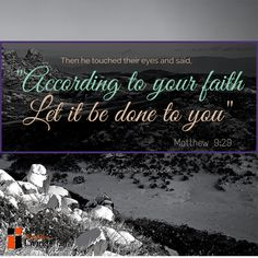 """Bible Verses On Living Life   Then he touched their eyes and said, """"Because of your faith, it will ..."""