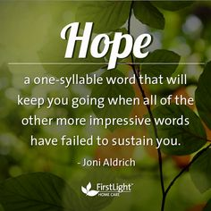 Hope: It will keep you going when all of the other more impressive words have failed to sustain you. #caregiver #inspiration