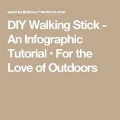 DIY Walking Stick - An Infographic Tutorial • For the Love of Outdoors