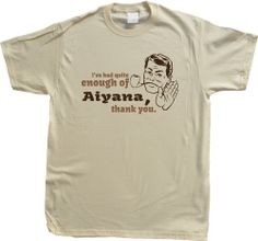 """""""I've had Quite Enough of Aiyana, Thank You"""" Unisex T-shirt"""