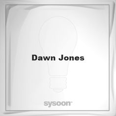 Dawn Jones: Page about Dawn Jones #member #website #sysoon #about