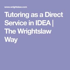 Tutoring as a Direct Service in IDEA | The Wrightslaw Way