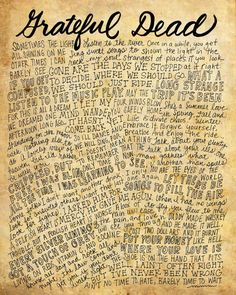 One of the greatest bands of all time! The beautiful and inspiring lyrics of the legendary band THE GRATEFUL DEAD are hand drawn and lettered and