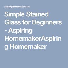 Simple Stained Glass for Beginners - Aspiring HomemakerAspiring Homemaker