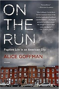 Alice Goffman's On the Run.