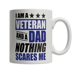Limited Edition - I Am A Veteran and A Dad Nothing Scares Me
