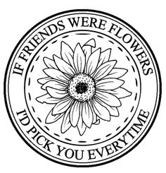 Stamp- If friends were flowers-  click on image here - save