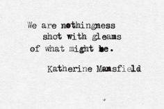 Katherine Mansfield, from a letter to her husband, John Middleton