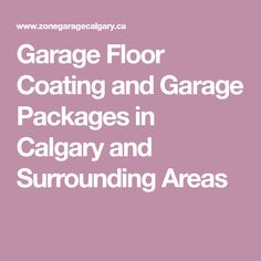 Garage Floor Coating and Garage Packages in Calgary and Surrounding Areas