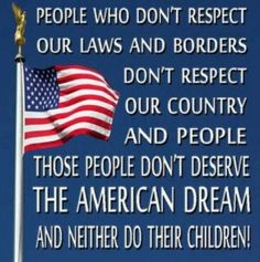 We have great immigration laws when enforced......we welcome immigrants who follow our law