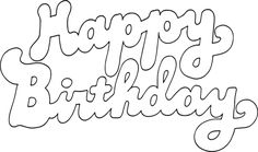 565 happy birthday (outlined text) Happy Birthday Coloring Pages, Happy Birthday Art, Birthday Cards, Vintage Birthday, Birthday Images, Birthday Quotes, Birthday Greetings, Birthday Wishes, Alphabet Templates