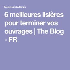 6 meilleures lisières pour terminer vos ouvrages   The Blog - FR