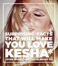 47 Surprising Kesha Facts That Will Make You Love Her Even More